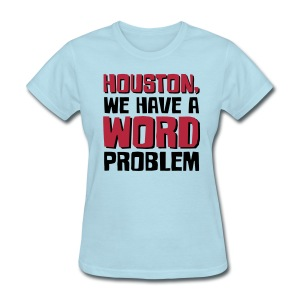 Houston Word Problem Womens light - Women's T-Shirt