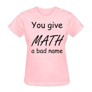 You give math a bad name womens light - Women's T-Shirt