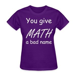 You give math a bad name womens dark - Women's T-Shirt