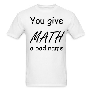 You give math a bad name mens light - Men's T-Shirt