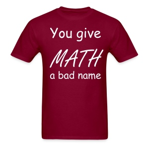 You give math a bad name mens dark - Men's T-Shirt
