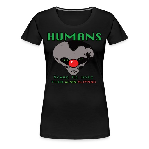 Alien Clown Women's Humans Are Scary t-shirt - Women's Premium T-Shirt