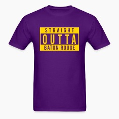 Straight Outta Baton Rouge T-Shirts