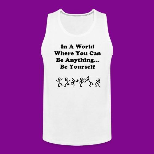 In A World Where You Can Be Anything... Be Yourself - Men's Premium Tank