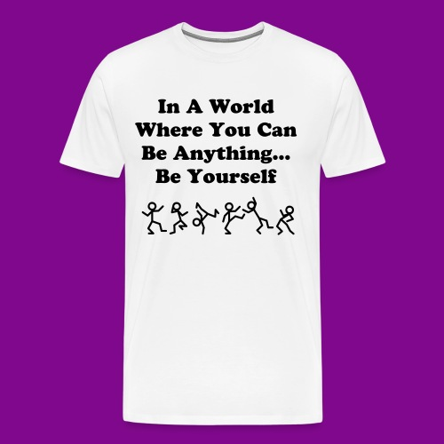 In A World Where You Can Be Anything... Be Yourself - Men's Premium T-Shirt
