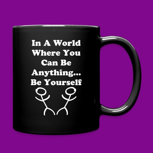 In A World Where You Can Be Anything... Be Yourself - Full Color Mug