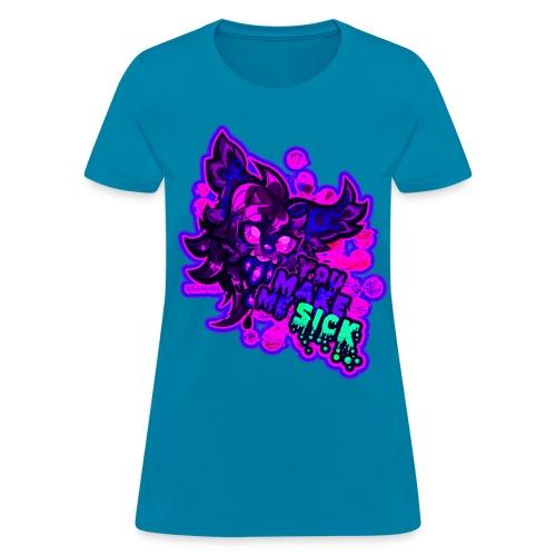 YOU MAKE ME SICK  - Women's T-Shirt