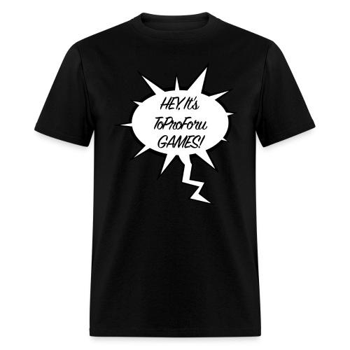 Hey its ToProForuGames - Men's T-Shirt