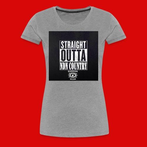 women's Straight Outta NDN Country - Women's Premium T-Shirt