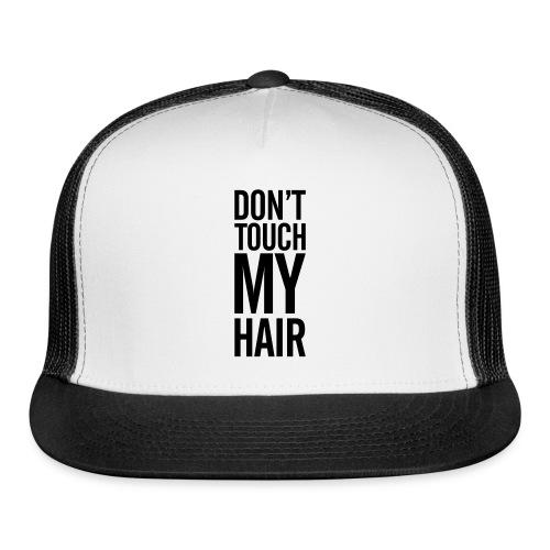 Don't touch my hair cap - Trucker Cap