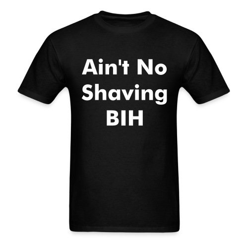 Ain't No Shaving...  - Men's T-Shirt