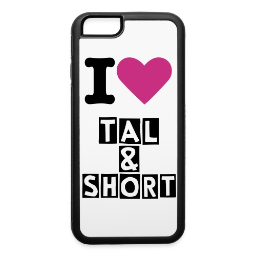 I Love Tal & Short IPhone 6 Case - iPhone 6/6s Rubber Case