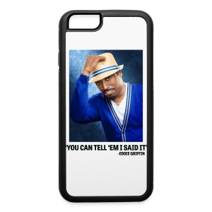 Eddie Griffin YOU CAN TELL EM I SAID IT IPhone 5 Case - iPhone 6/6s Rubber Case