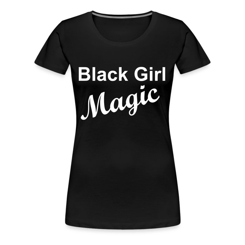Black Girl Magic - Women's Premium T-Shirt