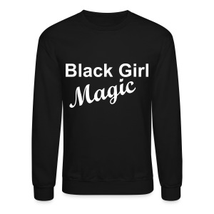Black Girl Magic - Crewneck Sweatshirt