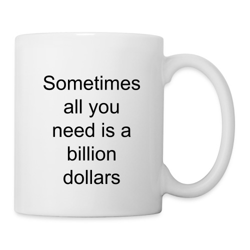billion dollar  - Coffee/Tea Mug