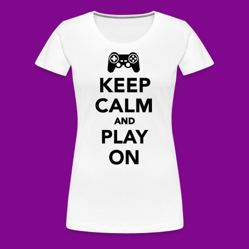 Keep Calm And Play On - Women's Premium T-Shirt