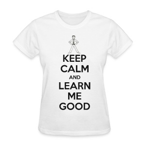 Keep Calm Learn Me Good womens light - Women's T-Shirt