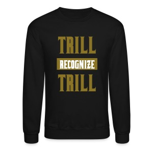 Trill Recognize Trill Sweater Gold on white on Black  - Crewneck Sweatshirt