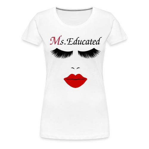 Ms.Educated - Women's Premium T-Shirt