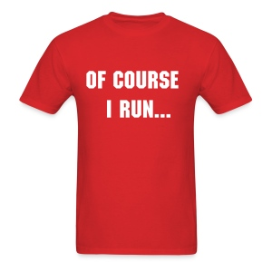 Of Course I Run T-Shirt - Men's T-Shirt