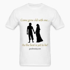 Grow old with me! T-Shirts