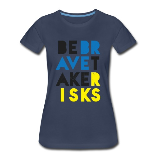 Be Brave. Take Risks. Graffiti  - Women's Premium T-Shirt