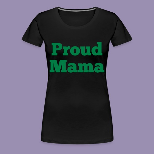 Proud Mama - Women's Premium T-Shirt