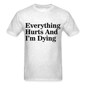 Everything Hurts And I'm Dying - Men's T-Shirt