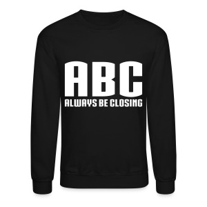 ABC - Always Be Closing - Crewneck Sweatshirt