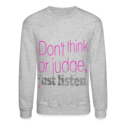 just listen quotes slogan - Crewneck Sweatshirt