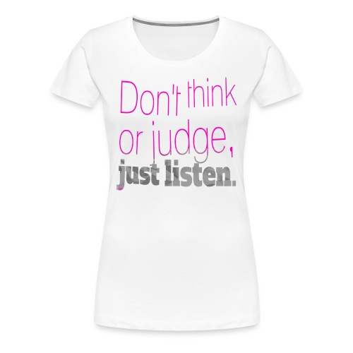 just listen quotes slogan - Women's Premium T-Shirt