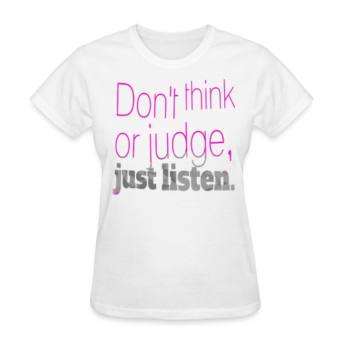 just listen quotes slogan - Women's T-Shirt