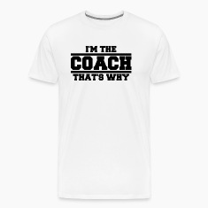 I'm The Coach That's Why Men's Premium T-shirt