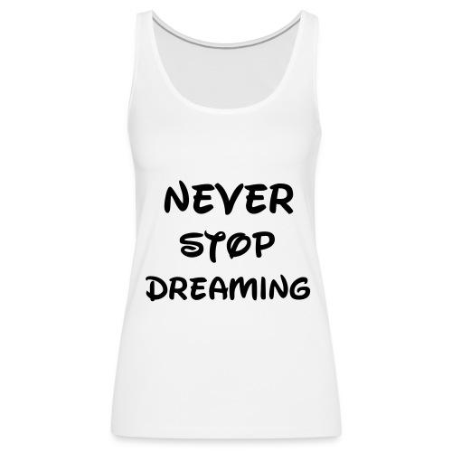 NEVER STOP DREAMING Disney Women's tank-top - Women's Premium Tank Top
