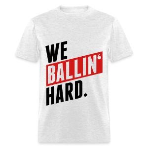 We Ballin Hard T-Shirt (Red & Black Text) - Men's T-Shirt