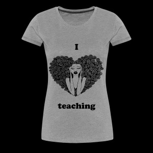 I love teaching - Women's Premium T-Shirt