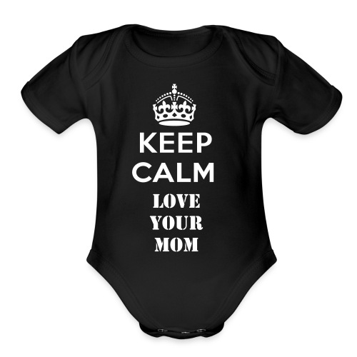 Love Your Mom - Organic Short Sleeve Baby Bodysuit