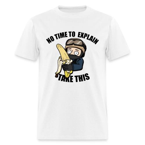 No Time To Explain, Take This Banana! - Men's T-Shirt