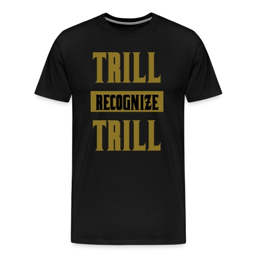 Trill Recognize Trill Premium T-shirt Gold  - Men's Premium T-Shirt