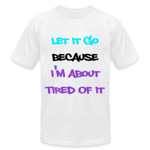 I'm About Tired Of It - Men's Fine Jersey T-Shirt