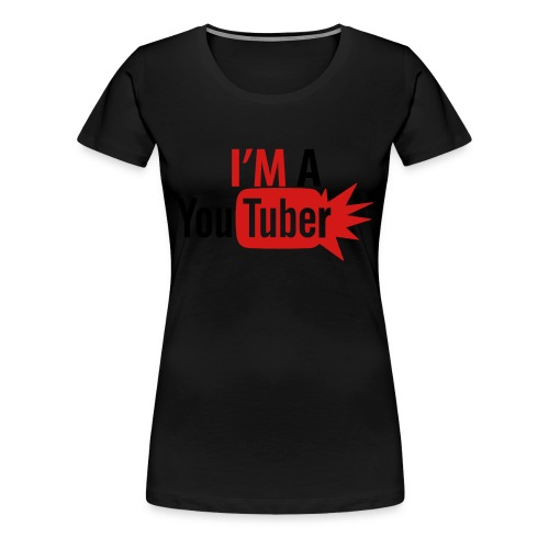 I'm a Youtuber Women's T-shirt - Women's Premium T-Shirt