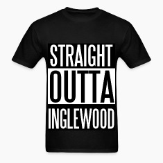Straight Outta Inglewood T-Shirts