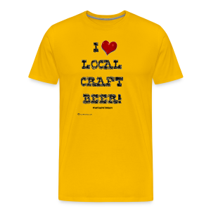 I Love Local Craft Beer! Men's Premium T-Shirt - Men's Premium T-Shirt
