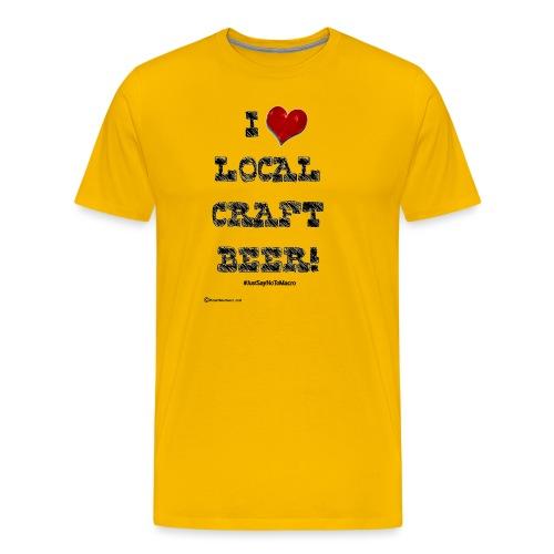 I Love Local Craft Beer! Men's Premium T-Shirt - Men's Premium T-Shirt