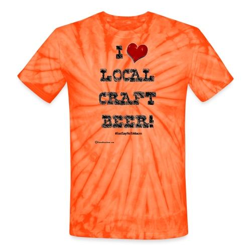 I Love Local Craft Beer! Unisex Tie Dye T-Shirt - Unisex Tie Dye T-Shirt