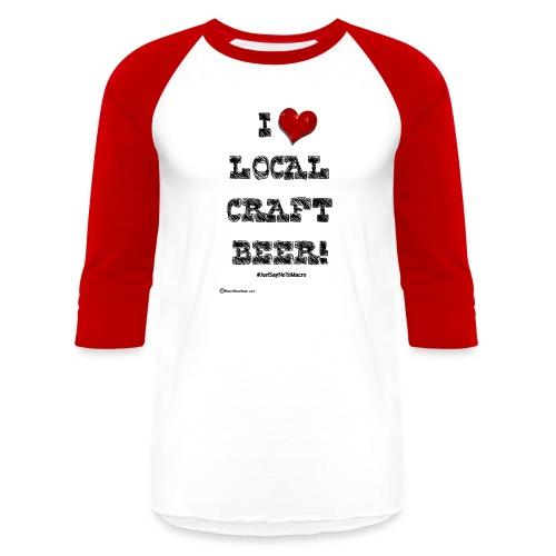 I Love Local Craft Beer! Men's Baseball T-Shirt - Baseball T-Shirt