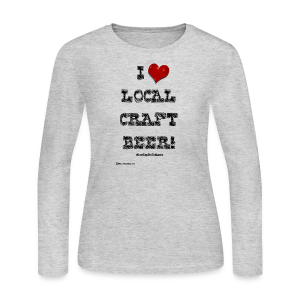 I Love Local Craft Beer! Women's Long Sleeve T-Shirt - Women's Long Sleeve Jersey T-Shirt