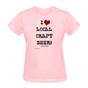 I Love Local Craft Beer! Women's T-Shirt - Women's T-Shirt