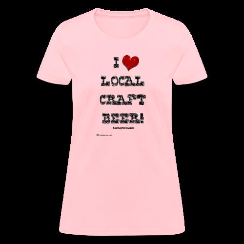 I Love Local Craft Beer! Women's T-Shirt - Women's T-Shirt